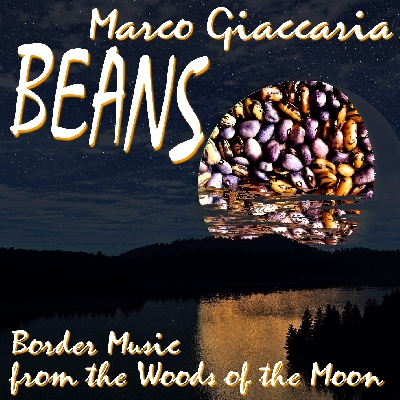 Marco Giaccaria - BEANS - Border Music from the Woods of the Moon